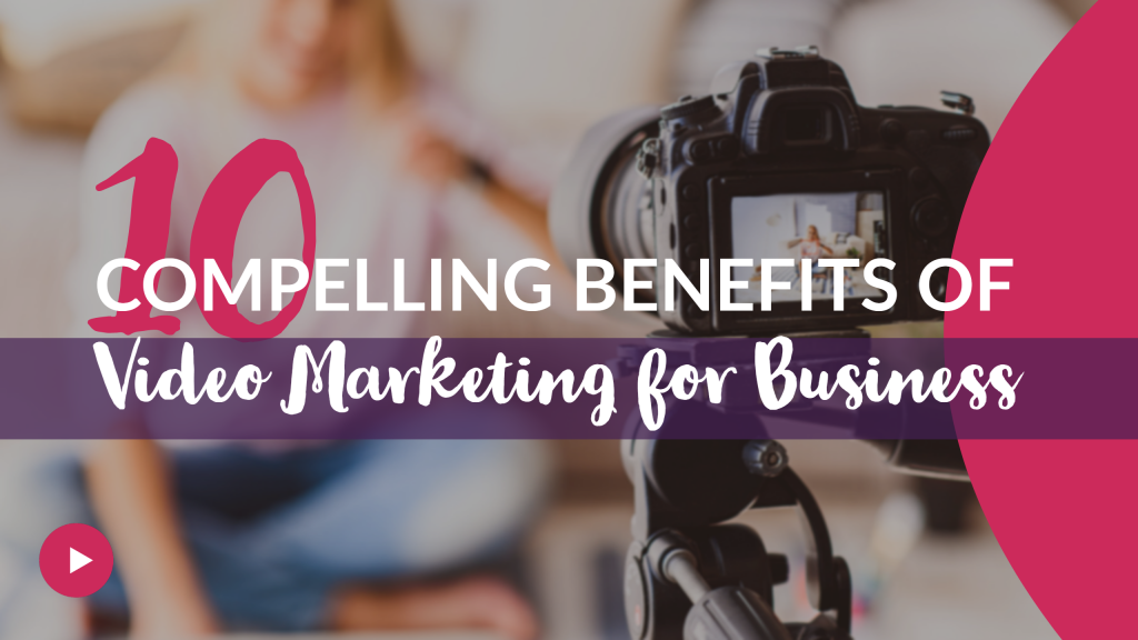 10 Benefits of Video Marketing for Business